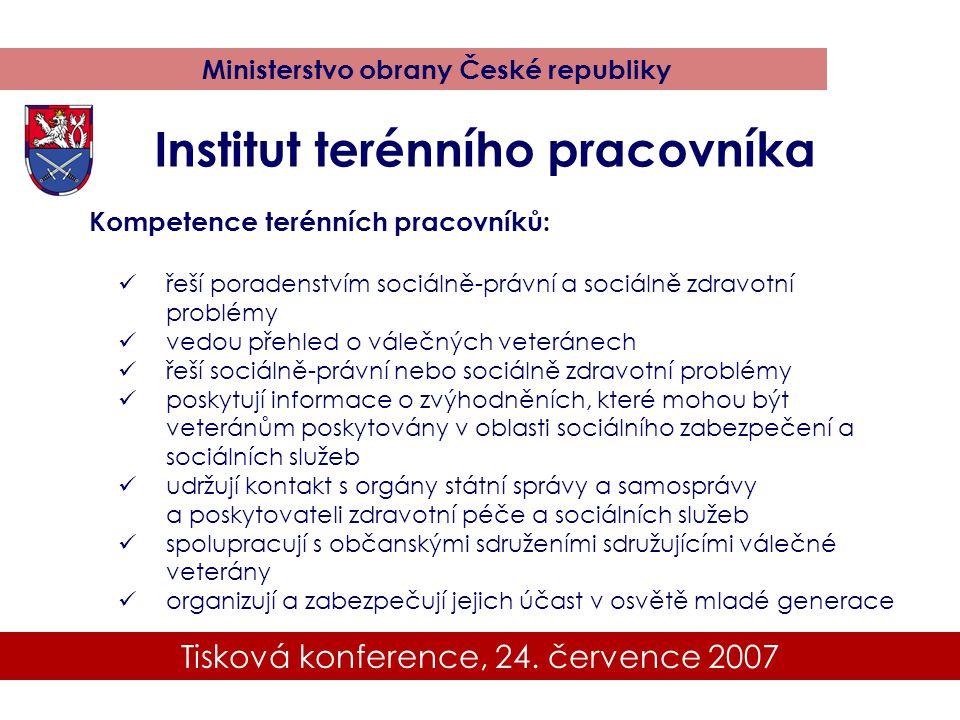 Tisková konference, 24. července 2007 Ministerstvo obrany České republiky Kompetence terénních pracovníků: řeší poradenstvím sociálně-právní a sociáln