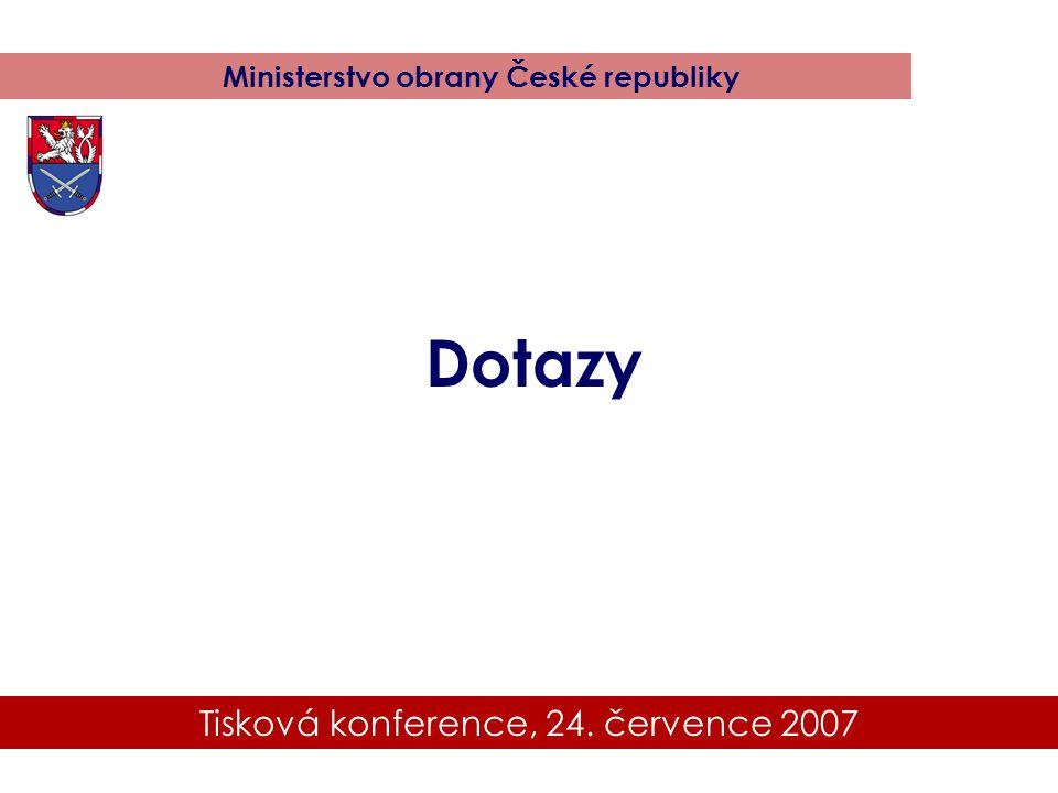 Tisková konference, 24. července 2007 Ministerstvo obrany České republiky Dotazy