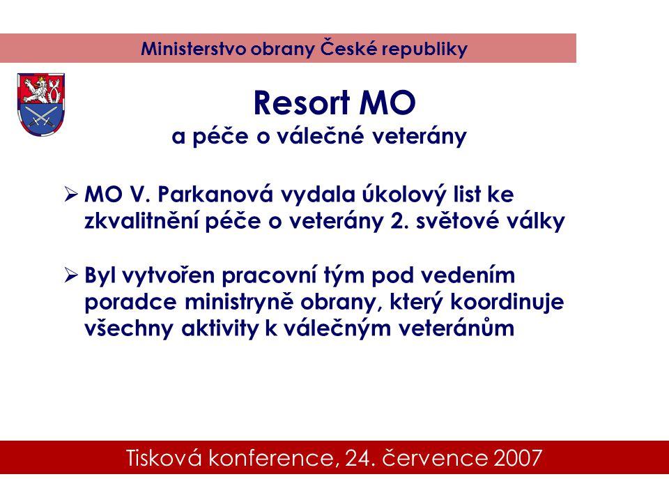 Tisková konference, 24. července 2007 Ministerstvo obrany České republiky Resort MO a péče o válečné veterány  MO V. Parkanová vydala úkolový list ke