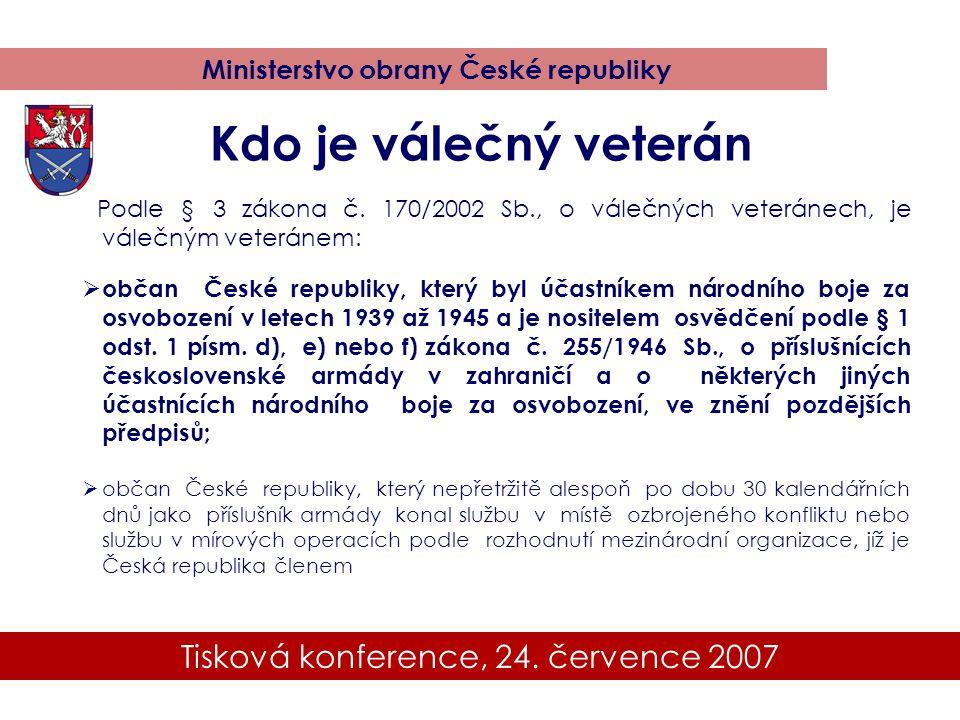 Tisková konference, 24. července 2007 Ministerstvo obrany České republiky Podle § 3 zákona č. 170/2002 Sb., o válečných veteránech, je válečným veterá