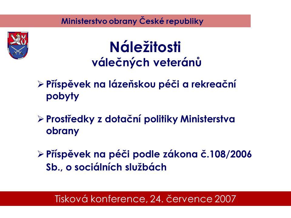 Tisková konference, 24. července 2007 Ministerstvo obrany České republiky  Příspěvek na lázeňskou péči a rekreační pobyty  Prostředky z dotační poli
