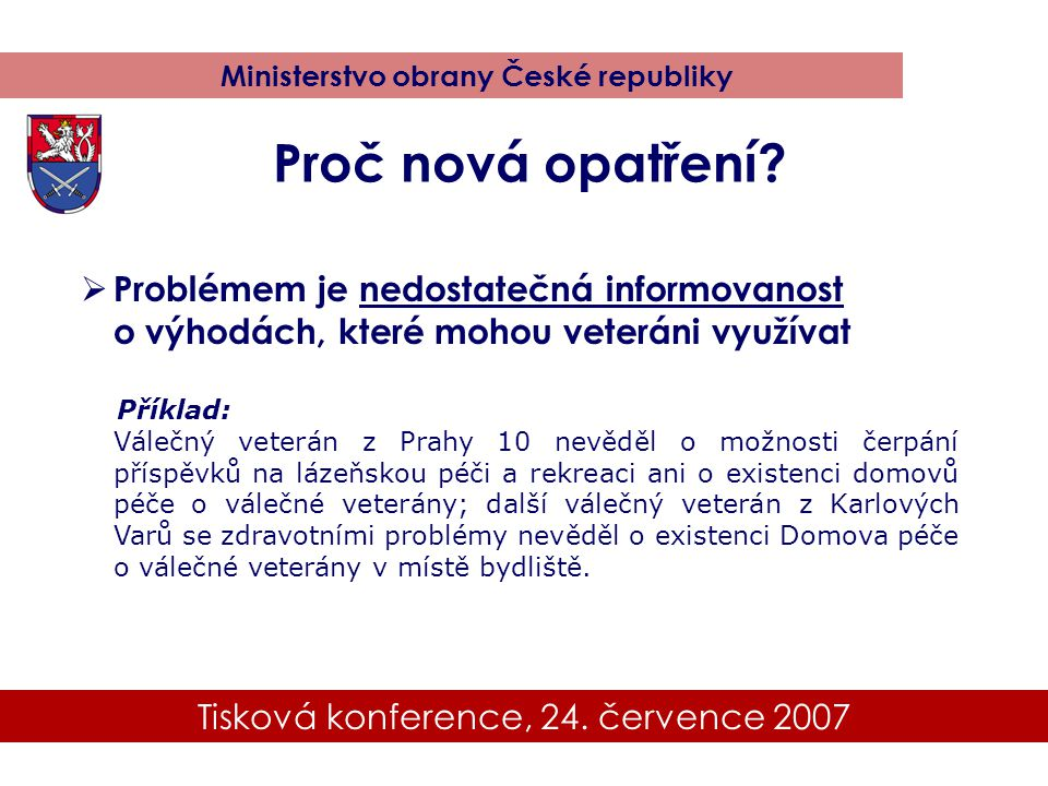 Tisková konference, 24. července 2007 Ministerstvo obrany České republiky  Problémem je nedostatečná informovanost o výhodách, které mohou veteráni v