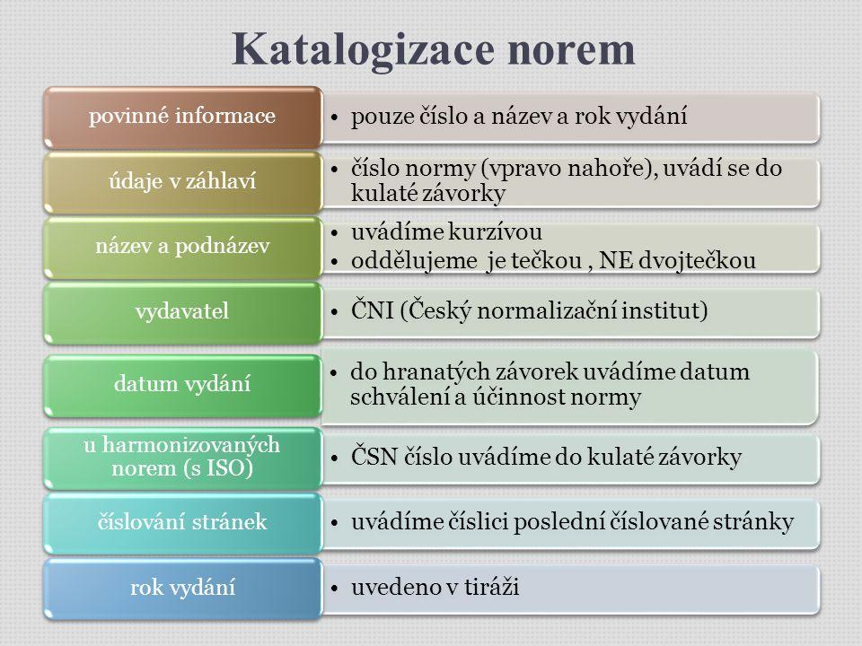 Katalogizace norem pouze číslo a název a rok vydání povinné informace číslo normy (vpravo nahoře), uvádí se do kulaté závorky údaje v záhlaví uvádíme