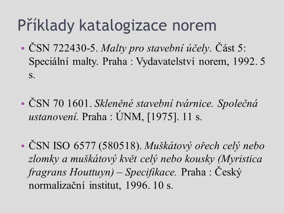 Příklady katalogizace norem ČSN 722430-5. Malty pro stavební účely. Část 5: Speciální malty. Praha : Vydavatelství norem, 1992. 5 s. ČSN 70 1601. Skle