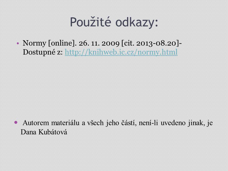 Použité odkazy: Normy [online]. 26. 11. 2009 [cit. 2013-08.20]- Dostupné z: http://knihweb.ic.cz/normy.htmlhttp://knihweb.ic.cz/normy.html Autorem mat
