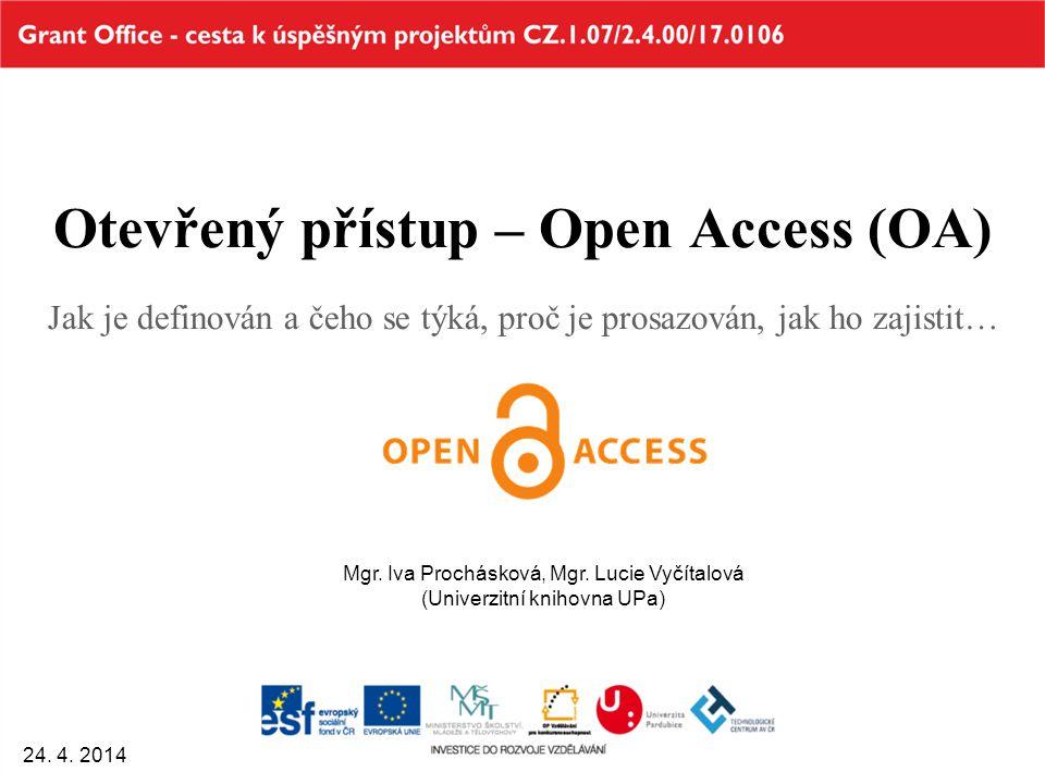 Otevřený přístup – Open Access (OA) Jak je definován a čeho se týká, proč je prosazován, jak ho zajistit… 24. 4. 2014 Mgr. Iva Prochásková, Mgr. Lucie