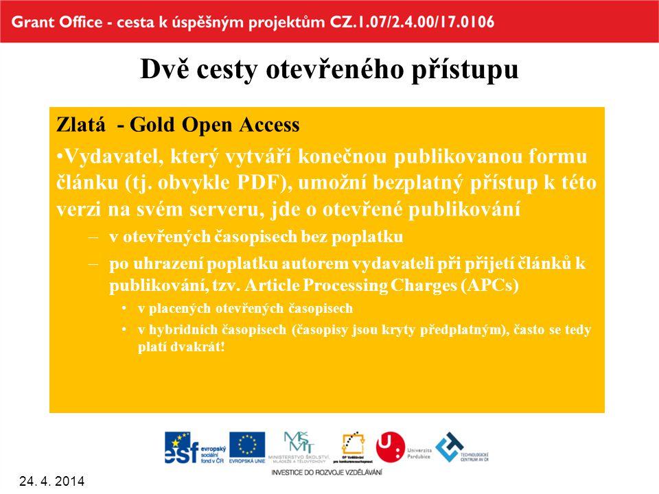 Dvě cesty otevřeného přístupu Zlatá - Gold Open Access Vydavatel, který vytváří konečnou publikovanou formu článku (tj. obvykle PDF), umožní bezplatný