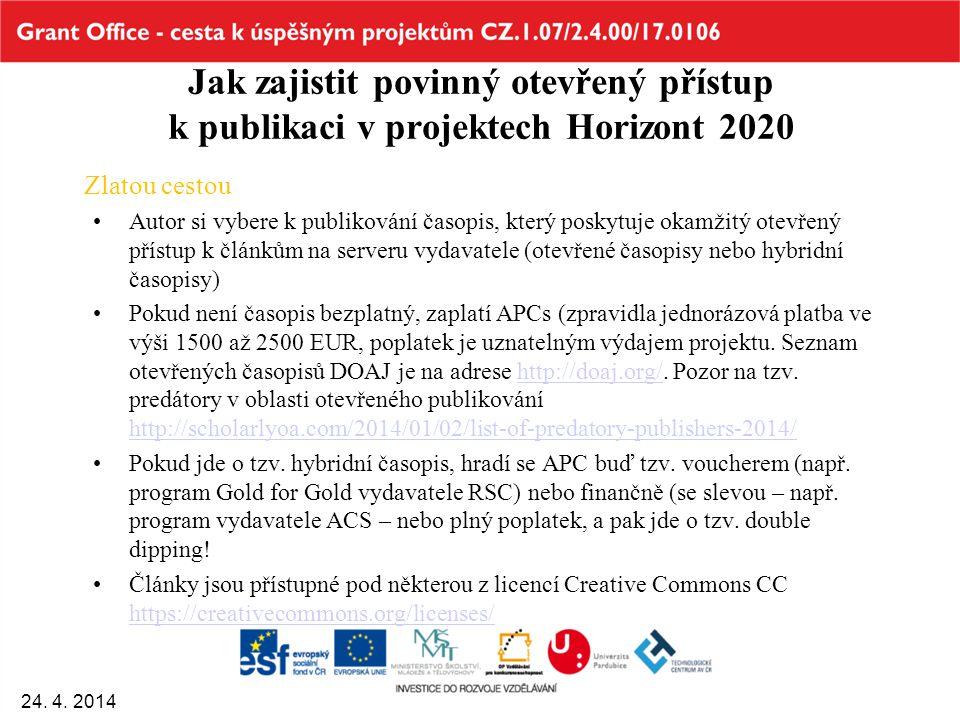 Jak zajistit povinný otevřený přístup k publikaci v projektech Horizont 2020 Zlatou cestou Autor si vybere k publikování časopis, který poskytuje okamžitý otevřený přístup k článkům na serveru vydavatele (otevřené časopisy nebo hybridní časopisy) Pokud není časopis bezplatný, zaplatí APCs (zpravidla jednorázová platba ve výši 1500 až 2500 EUR, poplatek je uznatelným výdajem projektu.