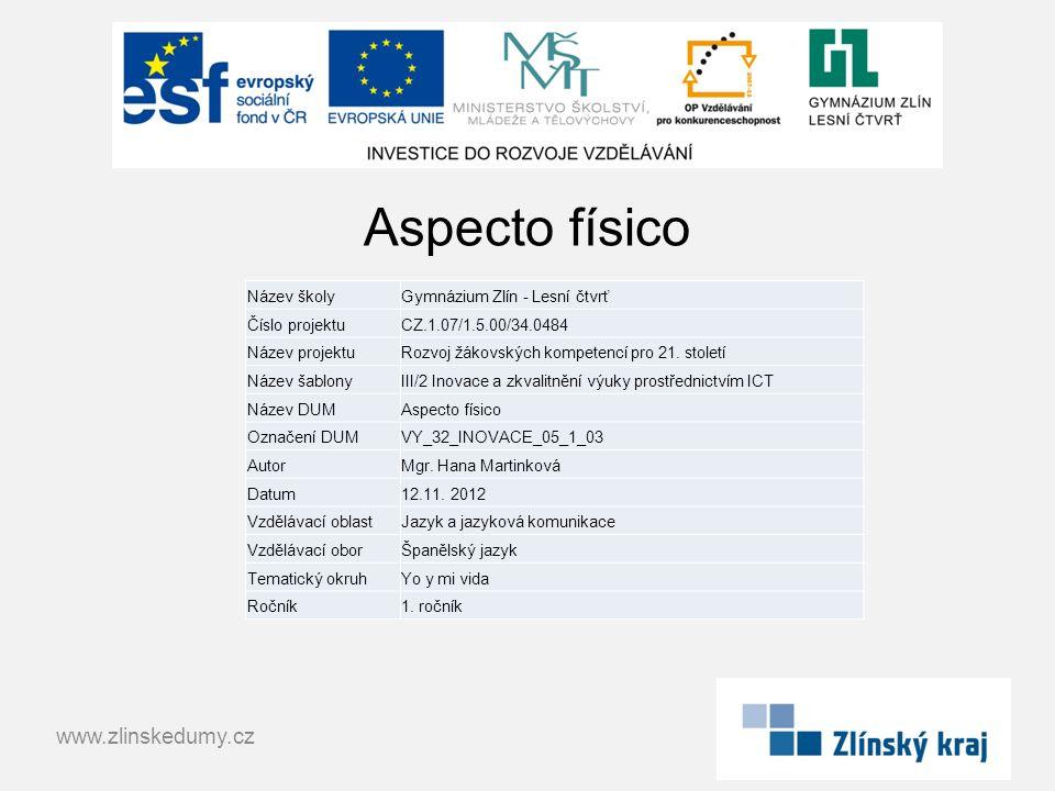 Aspecto físico www.zlinskedumy.cz Název školyGymnázium Zlín - Lesní čtvrť Číslo projektuCZ.1.07/1.5.00/34.0484 Název projektuRozvoj žákovských kompetencí pro 21.