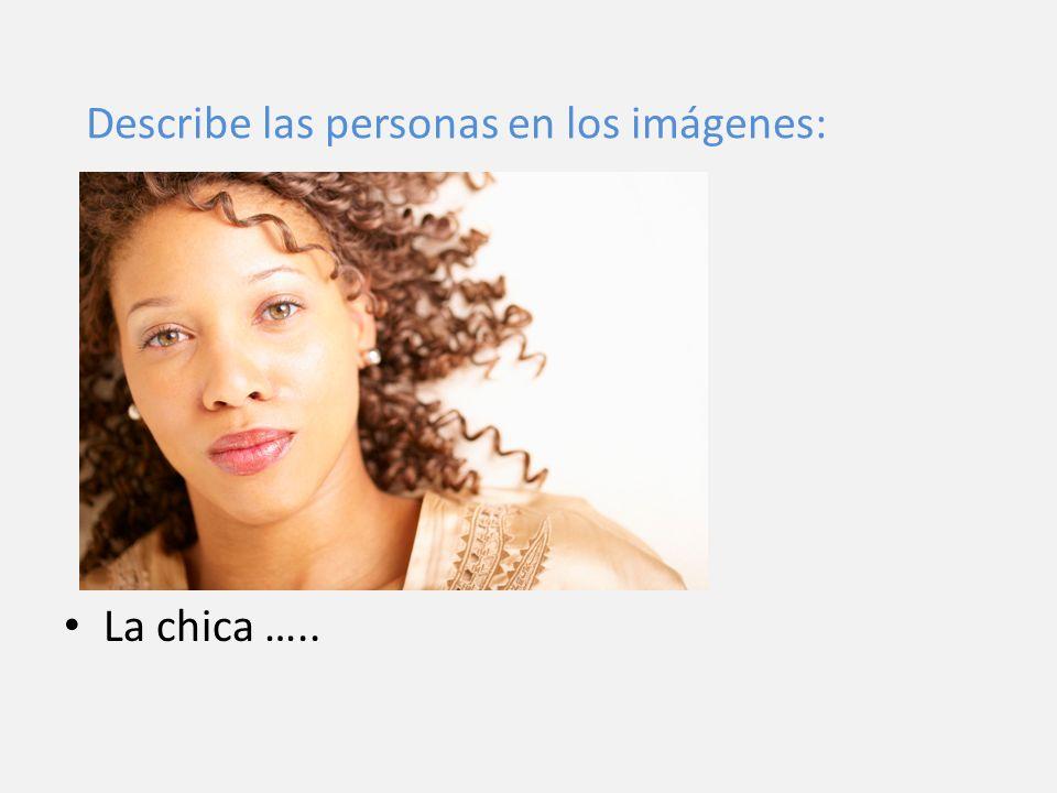 La chica ….. Describe las personas en los imágenes: