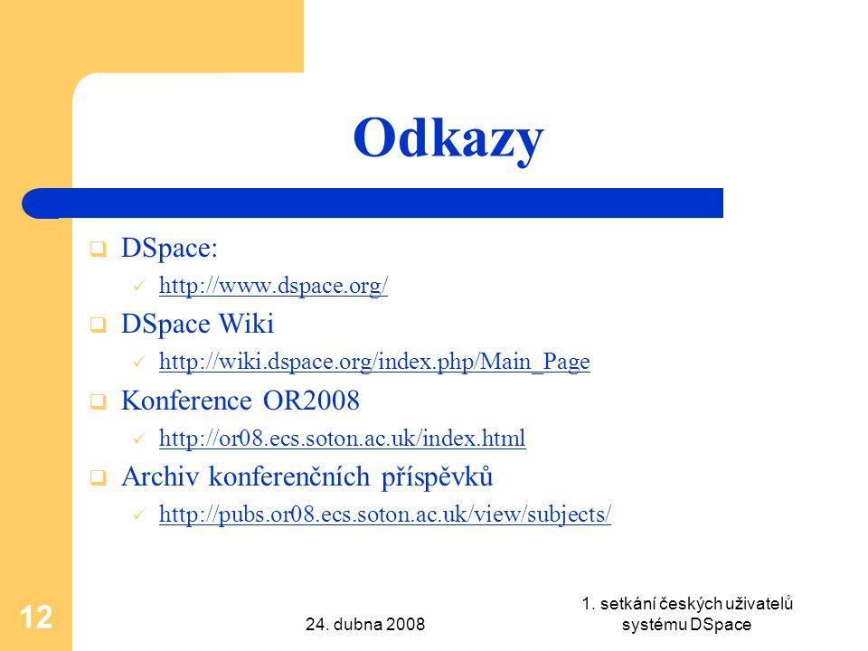 24. dubna 2008 1. setkání českých uživatelů systému DSpace 12 Odkazy  DSpace: http://www.dspace.org/  DSpace Wiki http://wiki.dspace.org/index.php/M
