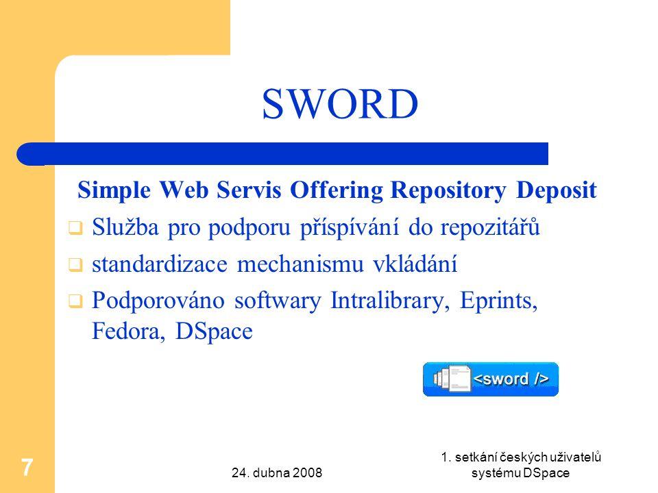 24. dubna 2008 1. setkání českých uživatelů systému DSpace 7 SWORD Simple Web Servis Offering Repository Deposit  Služba pro podporu příspívání do re
