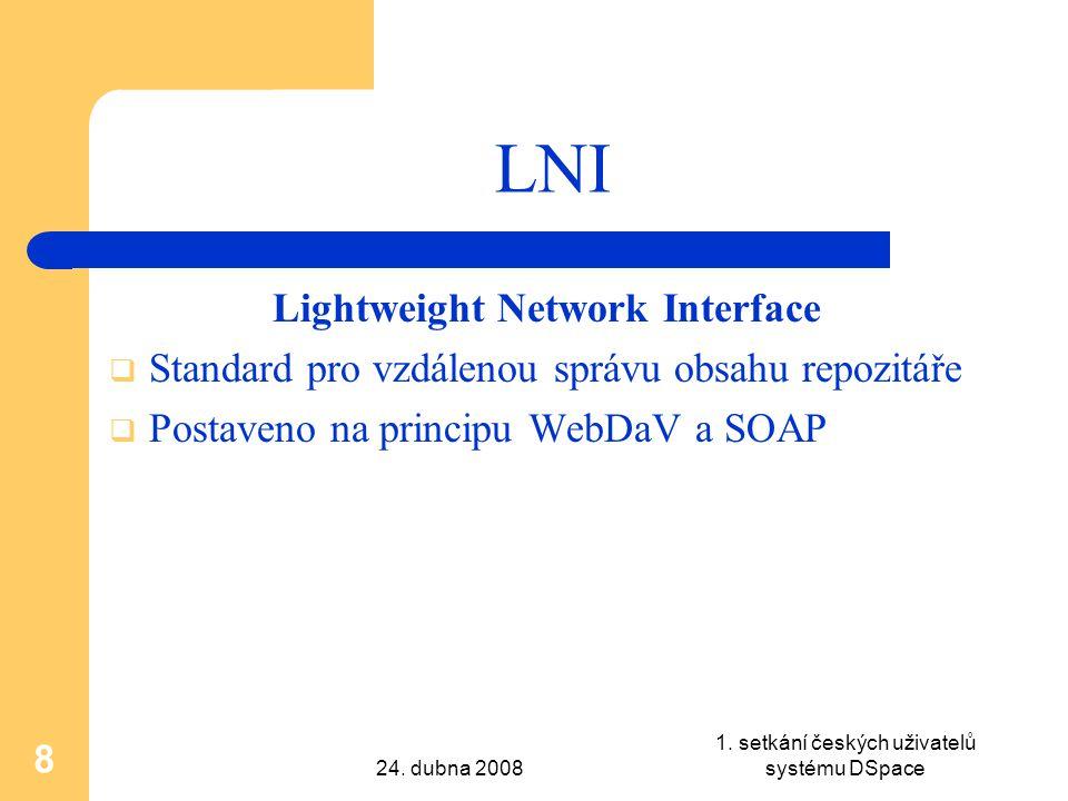 24. dubna 2008 1. setkání českých uživatelů systému DSpace 8 LNI Lightweight Network Interface  Standard pro vzdálenou správu obsahu repozitáře  Pos