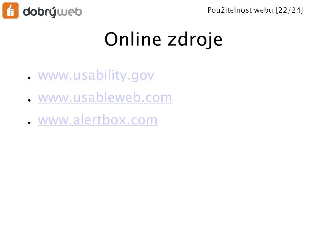 Použitelnost webu [22/24] Online zdroje ● www.usability.gov www.usability.gov ● www.usableweb.com www.usableweb.com ● www.alertbox.com www.alertbox.co