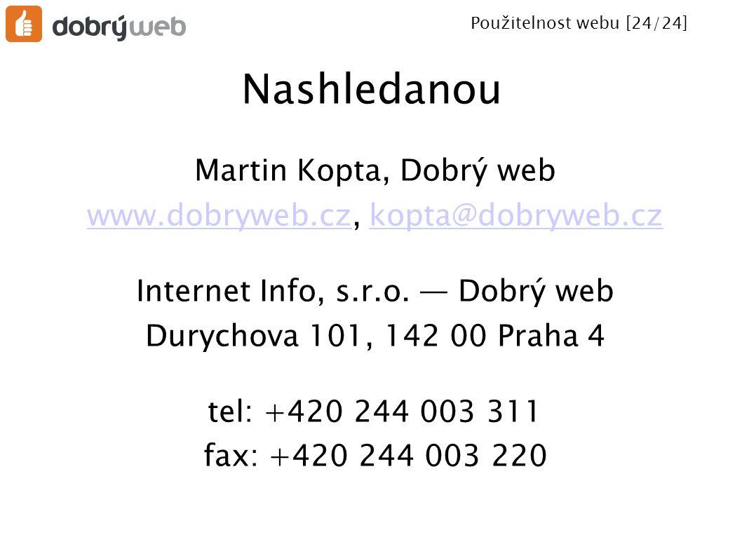Použitelnost webu [24/24] Nashledanou Martin Kopta, Dobrý web www.dobryweb.czwww.dobryweb.cz, kopta@dobryweb.czkopta@dobryweb.cz Internet Info, s.r.o.