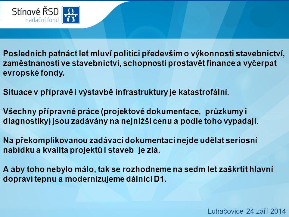 Posledních patnáct let mluví politici především o výkonnosti stavebnictví, zaměstnanosti ve stavebnictví, schopnosti prostavět finance a vyčerpat evropské fondy.