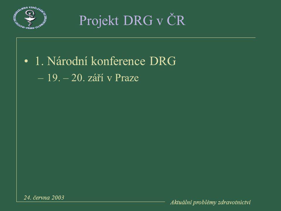 Aktuální problémy zdravotnictví 24. června 2003 Projekt DRG v ČR 1.