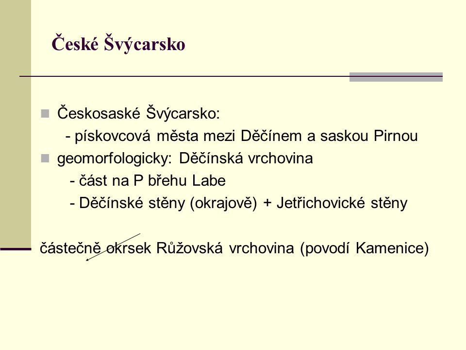 České Švýcarsko Českosaské Švýcarsko: - pískovcová města mezi Děčínem a saskou Pirnou geomorfologicky: Děčínská vrchovina - část na P břehu Labe - Děč