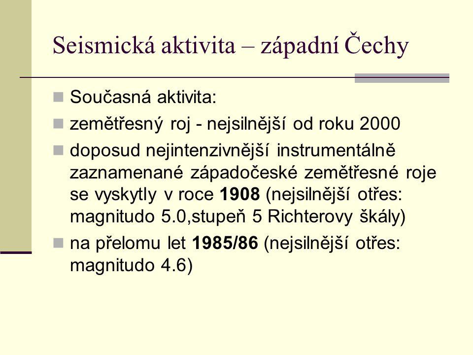 Seismická aktivita – západní Čechy Současná aktivita: zemětřesný roj - nejsilnější od roku 2000 doposud nejintenzivnější instrumentálně zaznamenané zá