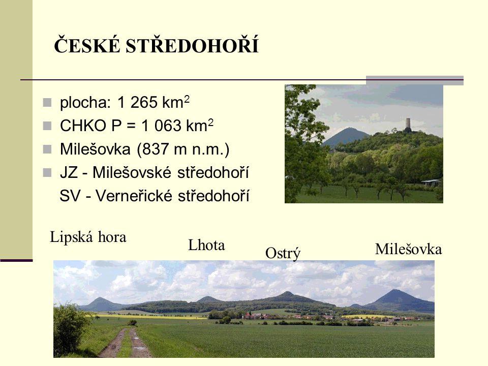 ČESKÉ STŘEDOHOŘÍ plocha: 1 265 km 2 CHKO P = 1 063 km 2 Milešovka (837 m n.m.) JZ - Milešovské středohoří SV - Verneřické středohoří Lipská hora Lhota