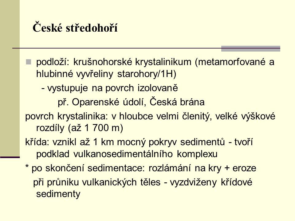 České středohoří podloží: krušnohorské krystalinikum (metamorfované a hlubinné vyvřeliny starohory/1H) - vystupuje na povrch izolovaně př. Oparenské ú