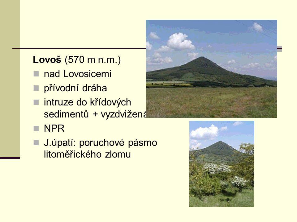 Lovoš (570 m n.m.) nad Lovosicemi přívodní dráha intruze do křídových sedimentů + vyzdvižená kra NPR J.úpatí: poruchové pásmo litoměřického zlomu
