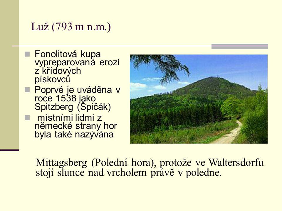 Luž (793 m n.m.) Fonolitová kupa vypreparovaná erozí z křídových pískovců Poprvé je uváděna v roce 1538 jako Spitzberg (Špičák) místními lidmi z němec