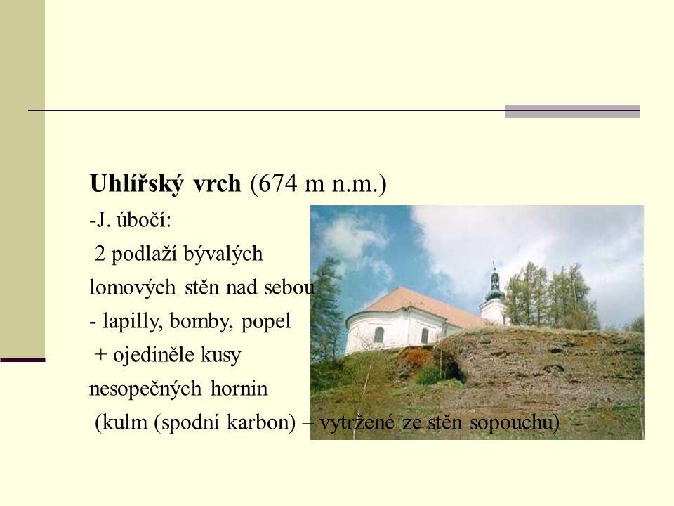 Uhlířský vrch (674 m n.m.) -J. úbočí: 2 podlaží bývalých lomových stěn nad sebou - lapilly, bomby, popel + ojediněle kusy nesopečných hornin (kulm (sp