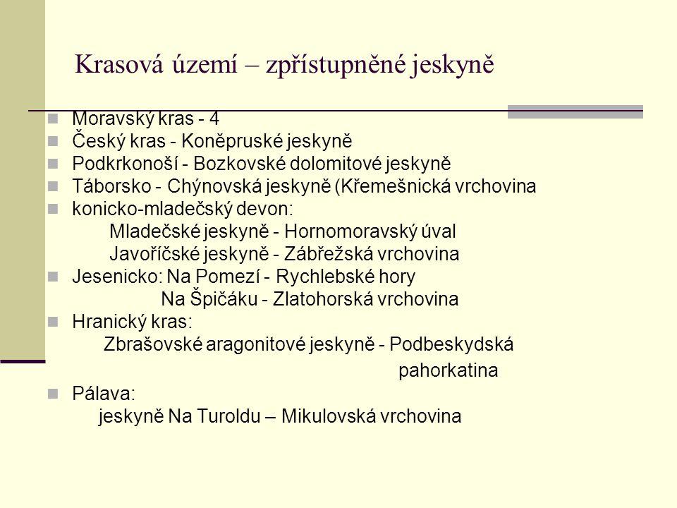 Krasová území – zpřístupněné jeskyně Moravský kras - 4 Český kras - Koněpruské jeskyně Podkrkonoší - Bozkovské dolomitové jeskyně Táborsko - Chýnovská