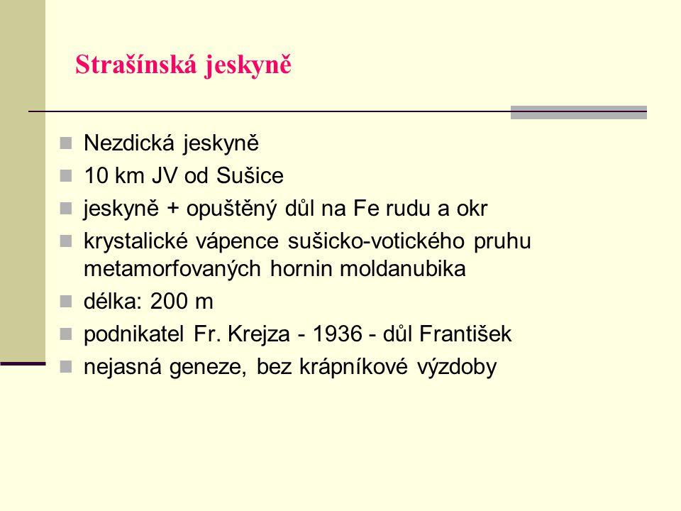 Strašínská jeskyně Nezdická jeskyně 10 km JV od Sušice jeskyně + opuštěný důl na Fe rudu a okr krystalické vápence sušicko-votického pruhu metamorfova