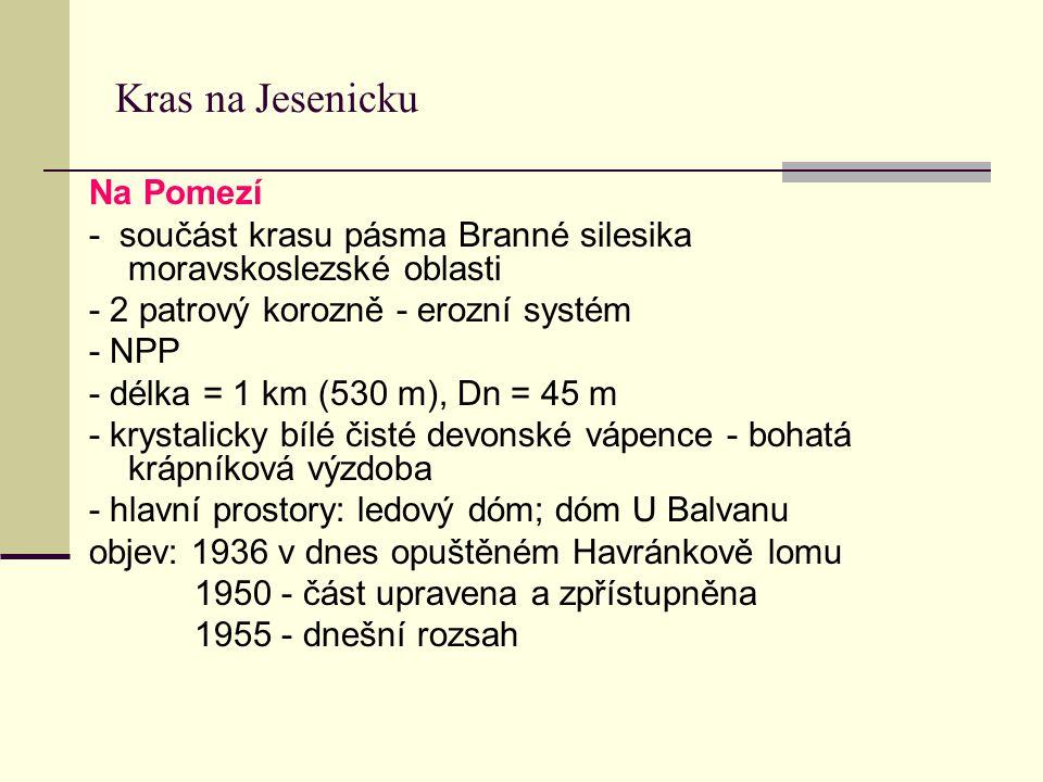 Kras na Jesenicku Na Pomezí - součást krasu pásma Branné silesika moravskoslezské oblasti - 2 patrový korozně - erozní systém - NPP - délka = 1 km (53