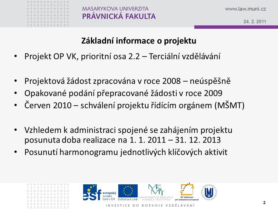 2 Základní informace o projektu Projekt OP VK, prioritní osa 2.2 – Terciální vzdělávání Projektová žádost zpracována v roce 2008 – neúspěšně Opakované podání přepracované žádosti v roce 2009 Červen 2010 – schválení projektu řídícím orgánem (MŠMT) Vzhledem k administraci spojené se zahájením projektu posunuta doba realizace na 1.