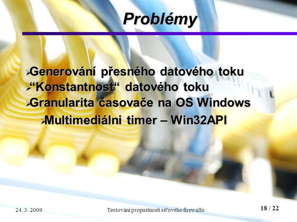 """18 / 22 Testování propustnosti síťového firewallu24. 3. 2009 Problémy  Generování přesného datového toku  """"Konstantnost"""" datového toku  Granularita"""