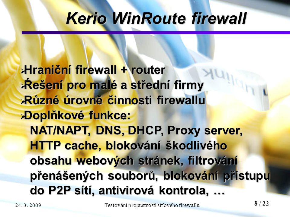 8 / 22 Testování propustnosti síťového firewallu24. 3. 2009 Kerio WinRoute firewall  Hraniční firewall + router  Ŕešení pro malé a střední firmy  R