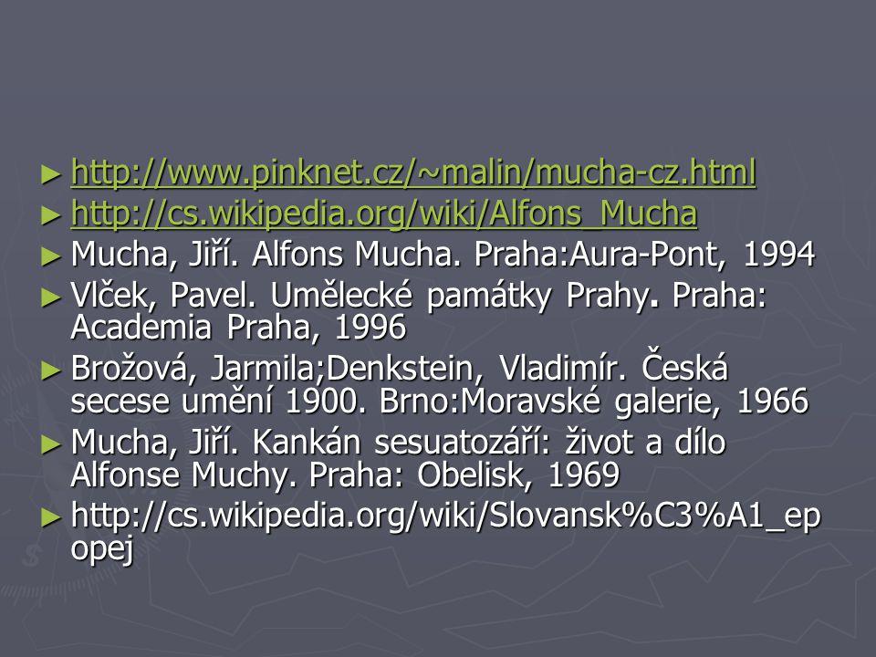 ► http://www.pinknet.cz/~malin/mucha-cz.html http://www.pinknet.cz/~malin/mucha-cz.html ► http://cs.wikipedia.org/wiki/Alfons_Mucha http://cs.wikipedi