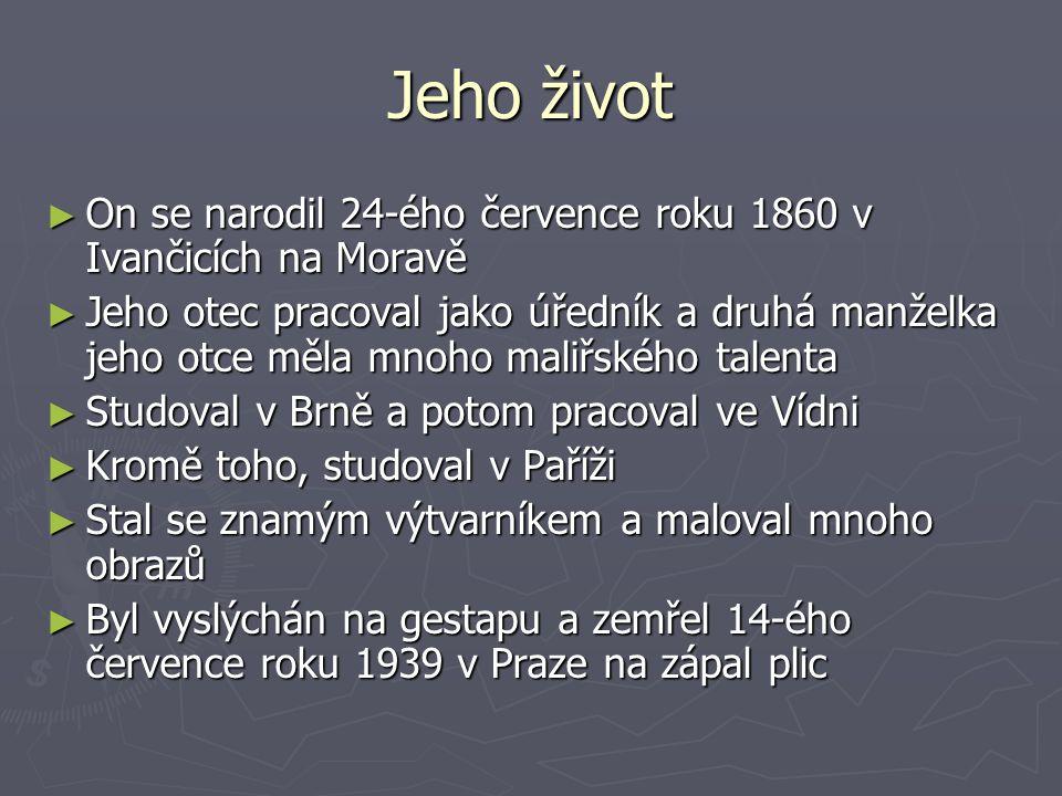 Jeho život ► On se narodil 24-ého července roku 1860 v Ivančicích na Moravě ► Jeho otec pracoval jako úředník a druhá manželka jeho otce měla mnoho ma