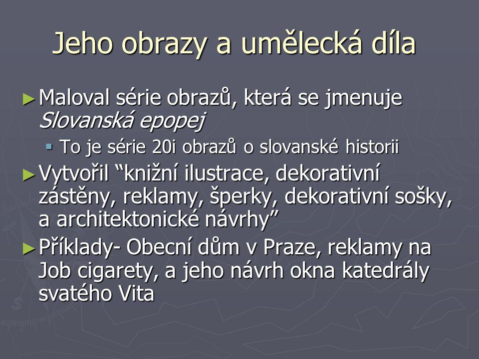 Jeho obrazy a umělecká díla Jeho obrazy a umělecká díla ► Maloval série obrazů, která se jmenuje Slovanská epopej  To je série 20i obrazů o slovanské
