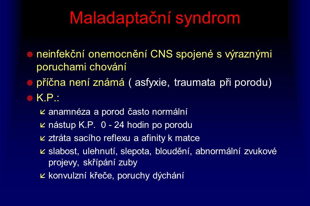 Maladaptační syndrom ] neinfekční onemocnění CNS spojené s výraznými poruchami chování ] příčna není známá ( asfyxie, traumata při porodu) ] K.P.: å a