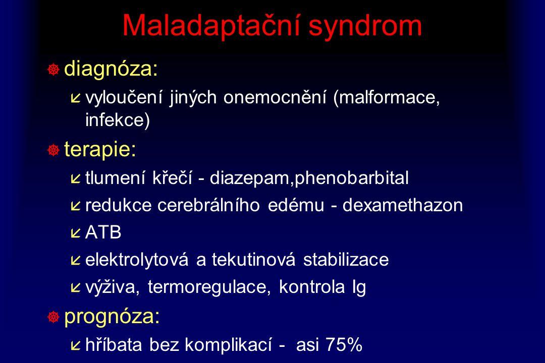 Maladaptační syndrom ] diagnóza: å vyloučení jiných onemocnění (malformace, infekce) ] terapie: å tlumení křečí - diazepam,phenobarbital å redukce cer