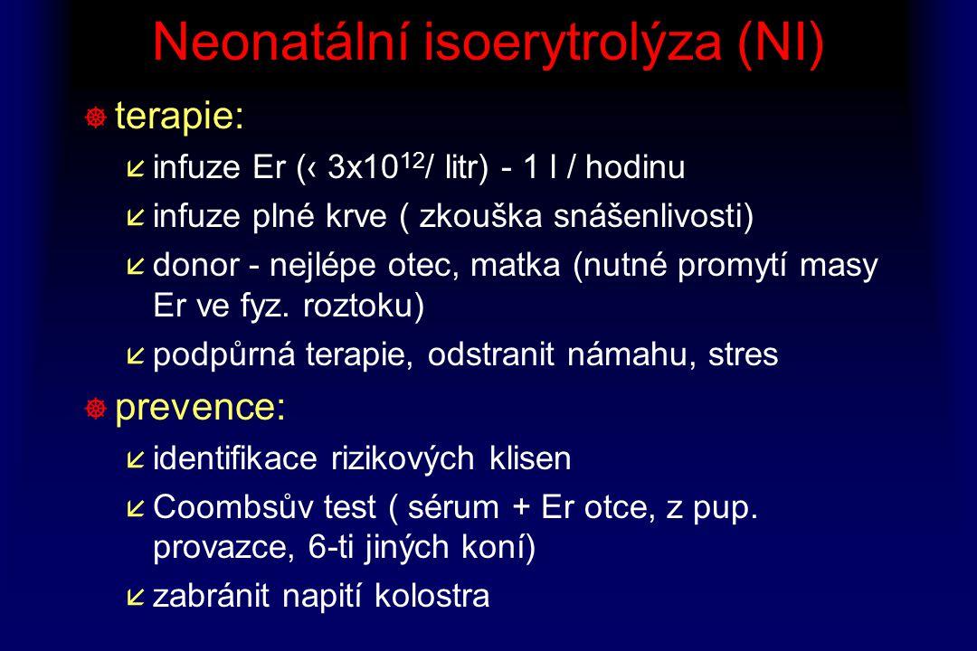 Neonatální isoerytrolýza (NI) ] terapie: å infuze Er (‹ 3x10 12 / litr) - 1 l / hodinu å infuze plné krve ( zkouška snášenlivosti) å donor - nejlépe o