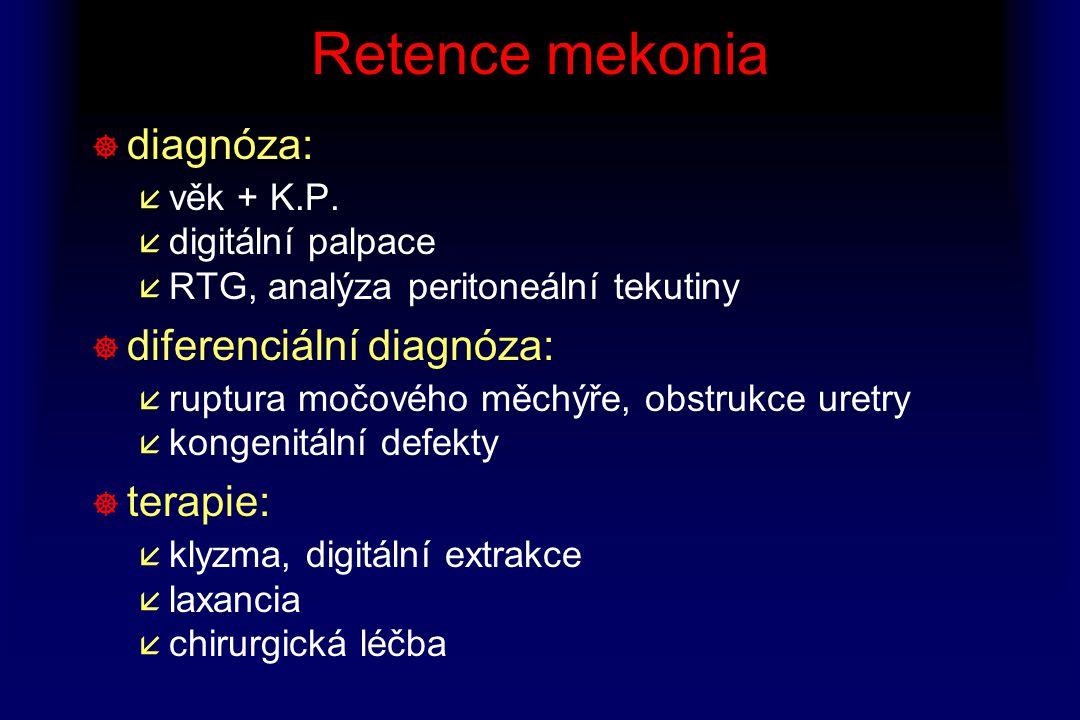 Retence mekonia ] diagnóza: å věk + K.P. å digitální palpace å RTG, analýza peritoneální tekutiny ] diferenciální diagnóza: å ruptura močového měchýře