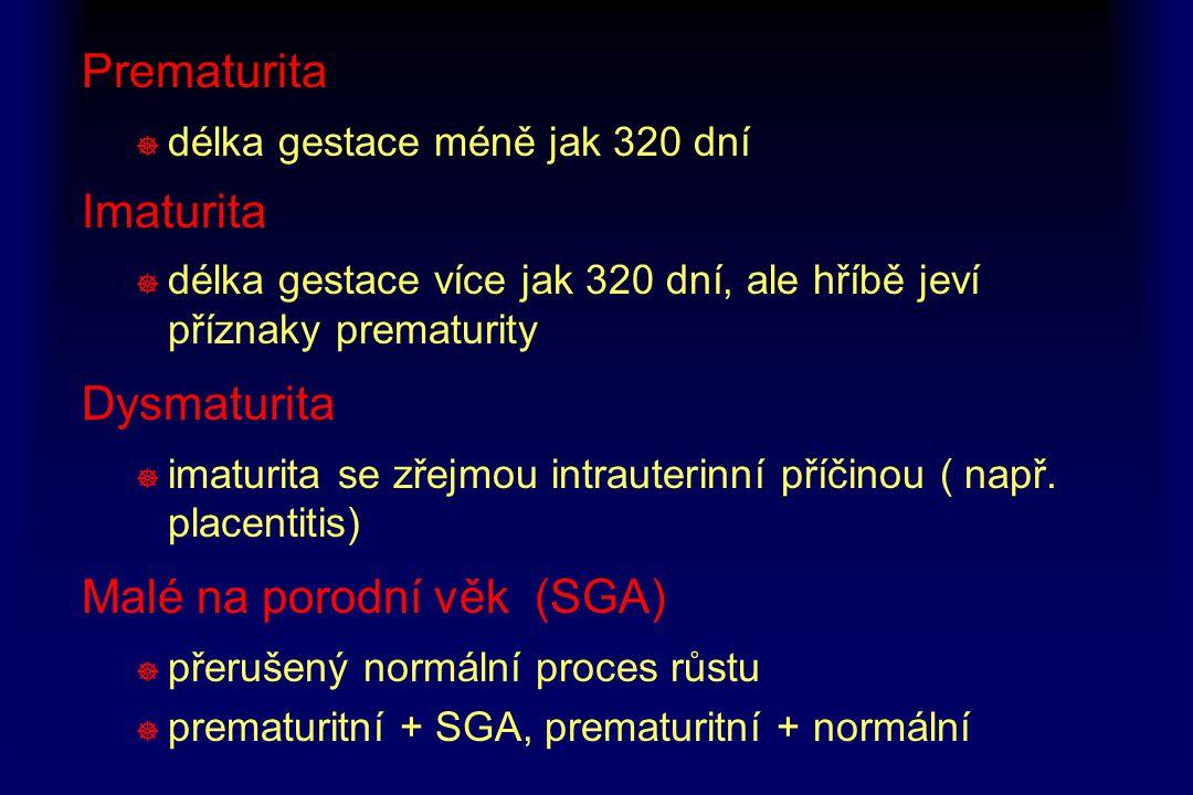 Prematurita ] délka gestace méně jak 320 dní Imaturita ] délka gestace více jak 320 dní, ale hříbě jeví příznaky prematurity Dysmaturita ] imaturita s