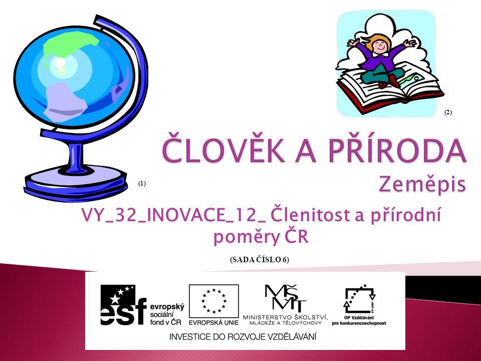 VY_32_INOVACE_12_ Členitost a přírodní poměry ČR (1) (2) (SADA ČÍSLO 6)