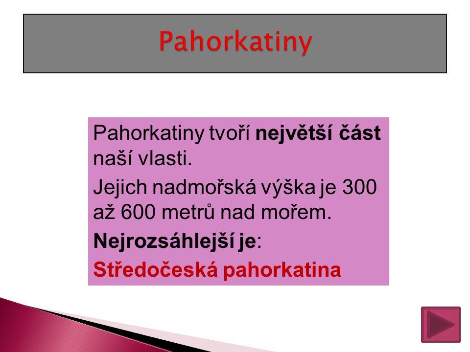 Pahorkatiny tvoří největší část naší vlasti.Jejich nadmořská výška je 300 až 600 metrů nad mořem.