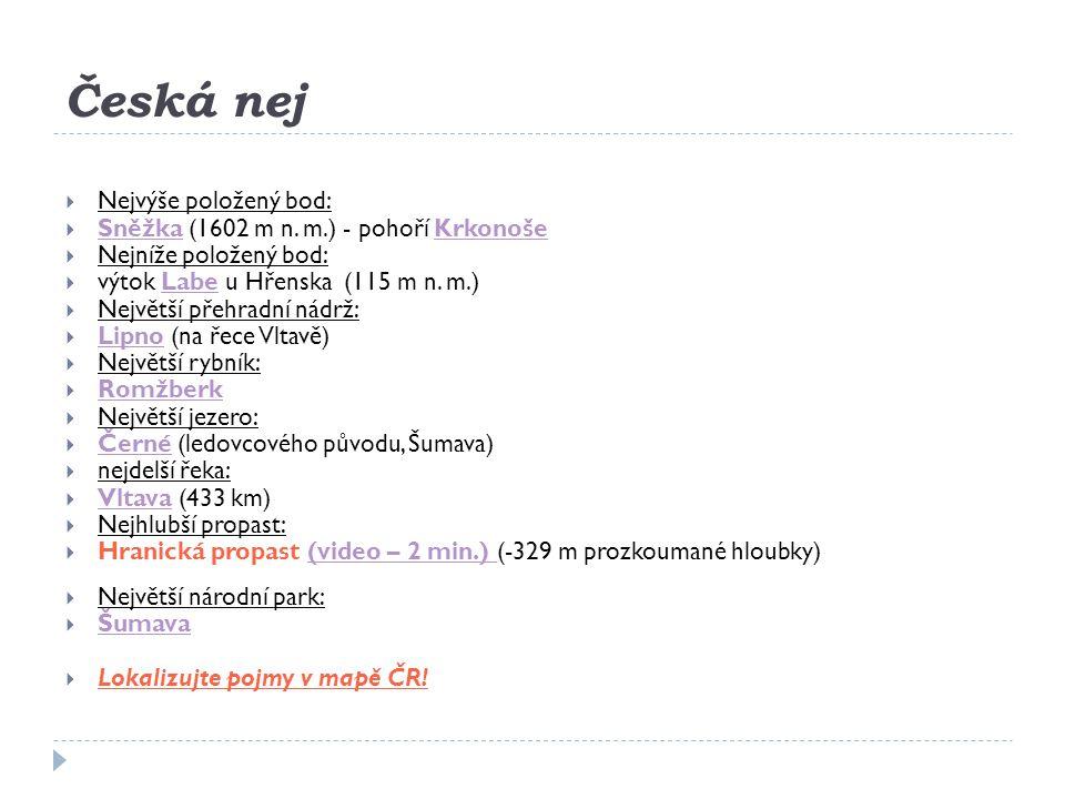Česká nej  Nejvýše položený bod:  Sněžka (1602 m n. m.) - pohoří Krkonoše SněžkaKrkonoše  Nejníže položený bod:  výtok Labe u Hřenska (115 m n. m.