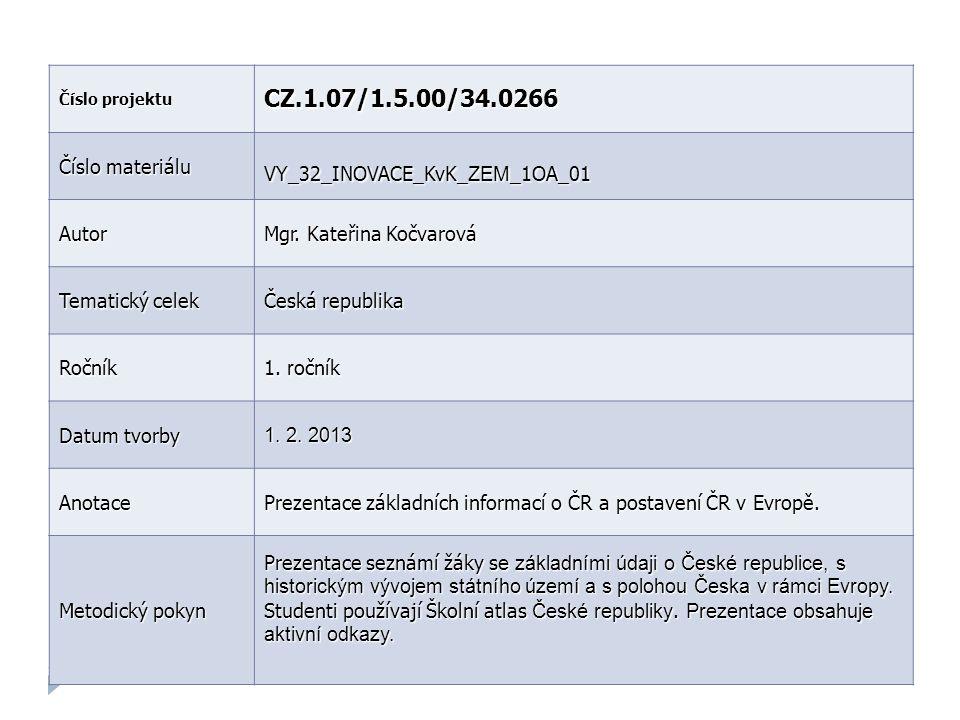 Číslo projektu CZ.1.07/1.5.00/34.0266 Číslo materiálu VY_32_INOVACE_KvK_ ZEM _1OA_01 Autor Mgr. Kateřina Kočvarová Tematický celek Česká republika Roč
