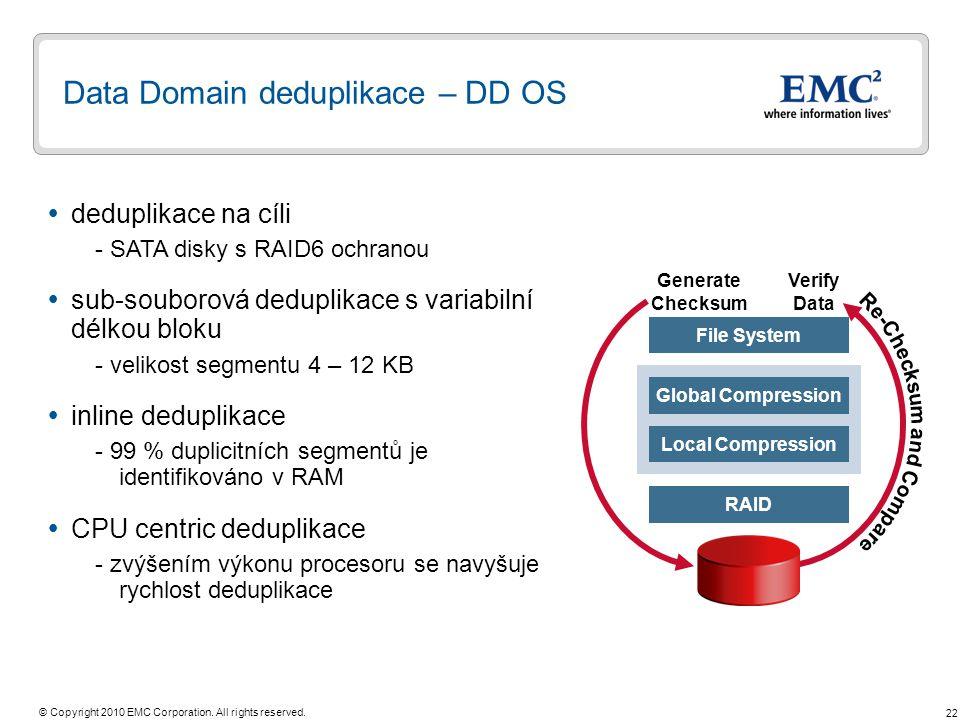 22 © Copyright 2010 EMC Corporation. All rights reserved. Data Domain deduplikace – DD OS  deduplikace na cíli - SATA disky s RAID6 ochranou  sub-so