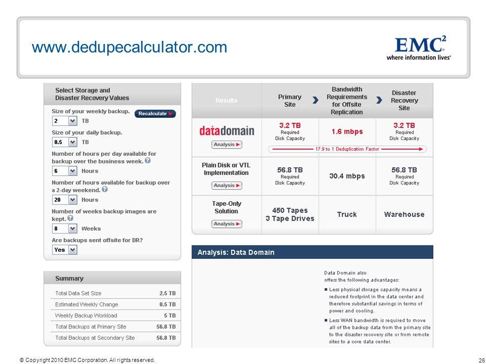 26 © Copyright 2010 EMC Corporation. All rights reserved. www.dedupecalculator.com