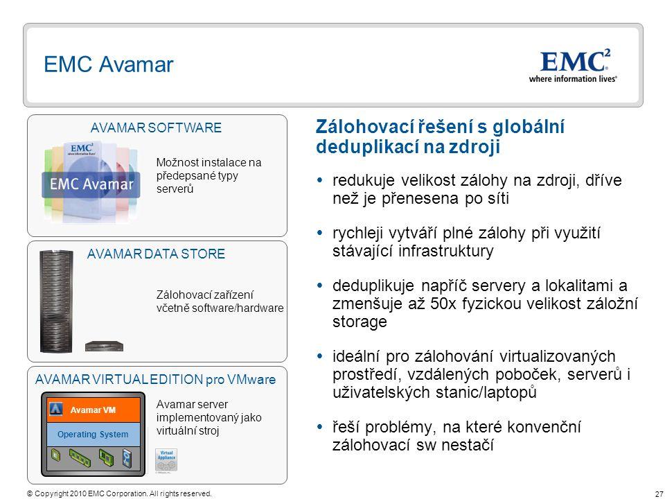 27 © Copyright 2010 EMC Corporation. All rights reserved. AVAMAR SOFTWARE EMC Avamar  redukuje velikost zálohy na zdroji, dříve než je přenesena po s