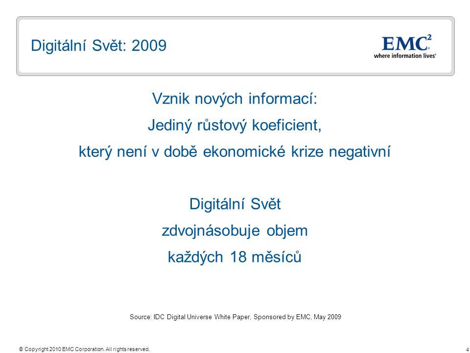 4 © Copyright 2010 EMC Corporation. All rights reserved. Digitální Svět: 2009 Vznik nových informací: Jediný růstový koeficient, který není v době eko